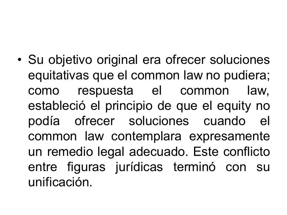 Su objetivo original era ofrecer soluciones equitativas que el common law no pudiera; como respuesta el common law, estableció el principio de que el