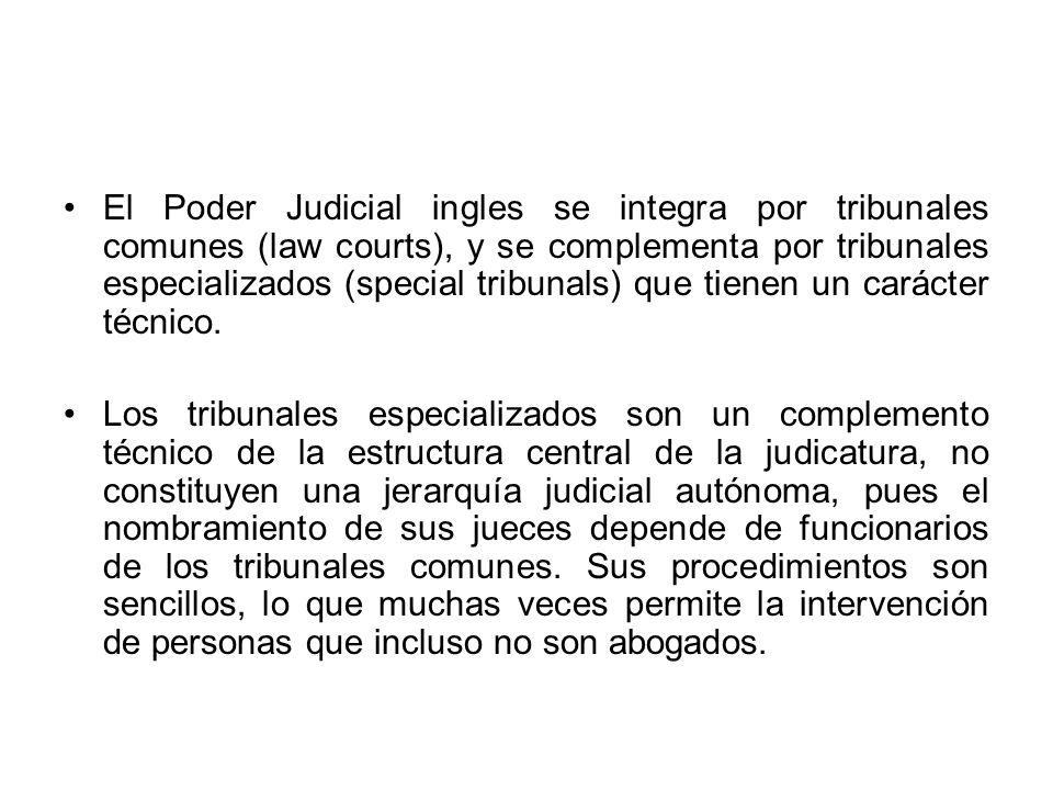 El Poder Judicial ingles se integra por tribunales comunes (law courts), y se complementa por tribunales especializados (special tribunals) que tienen