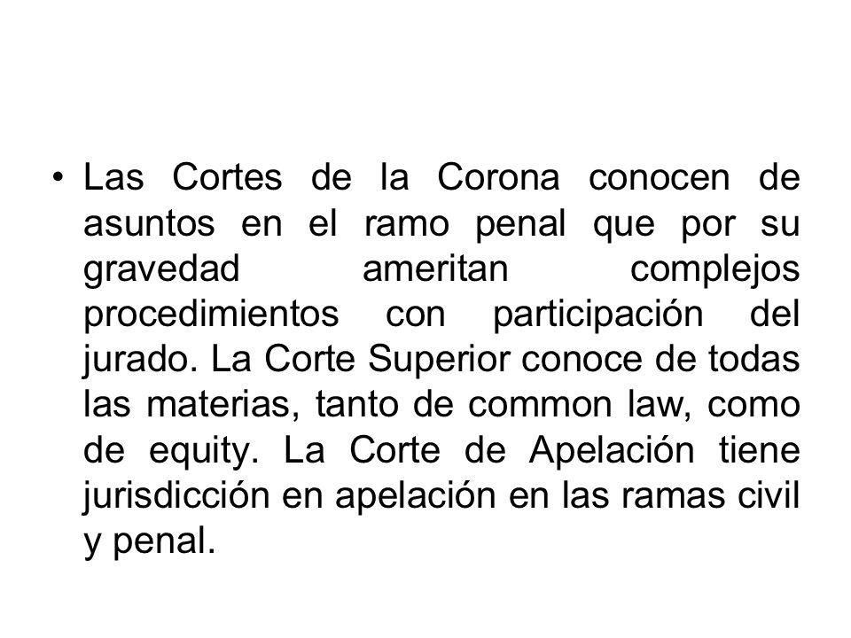 Las Cortes de la Corona conocen de asuntos en el ramo penal que por su gravedad ameritan complejos procedimientos con participación del jurado. La Cor