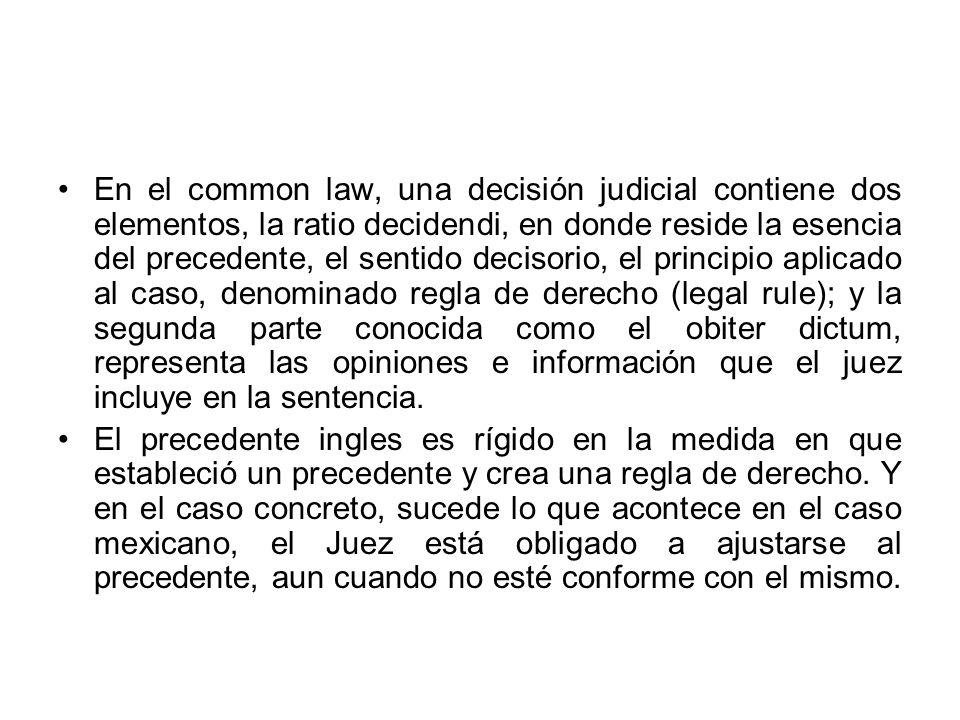 En el common law, una decisión judicial contiene dos elementos, la ratio decidendi, en donde reside la esencia del precedente, el sentido decisorio, e