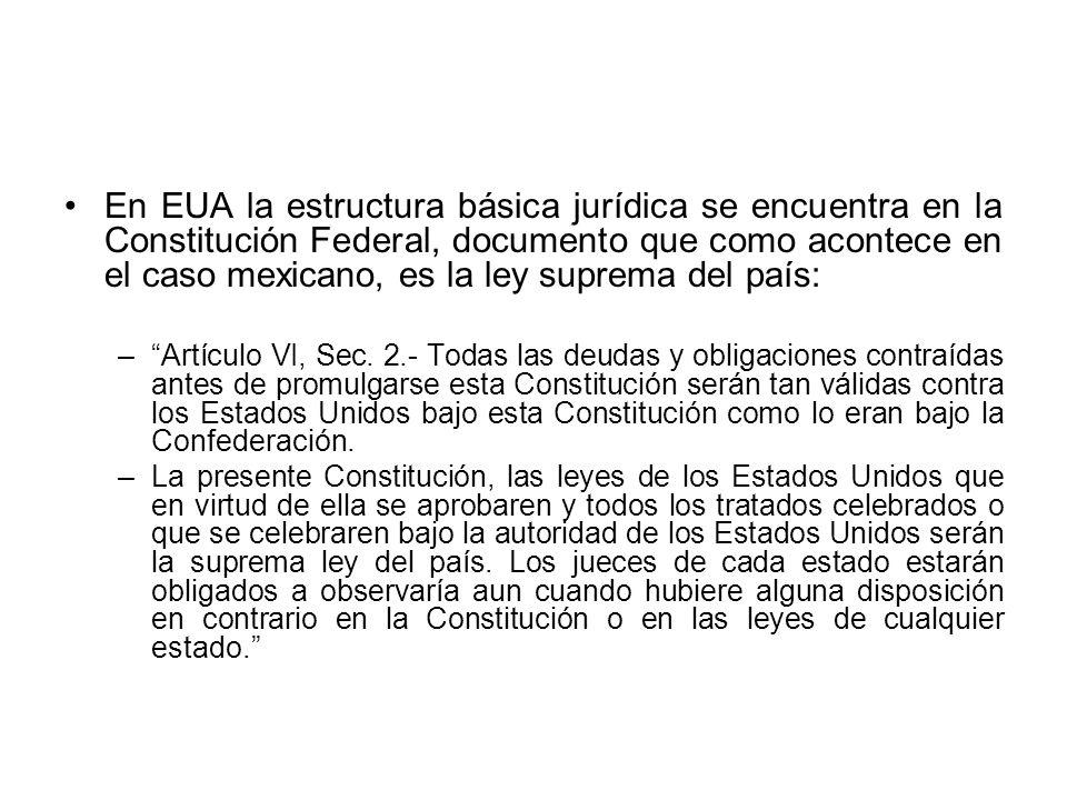 En EUA la estructura básica jurídica se encuentra en la Constitución Federal, documento que como acontece en el caso mexicano, es la ley suprema del p