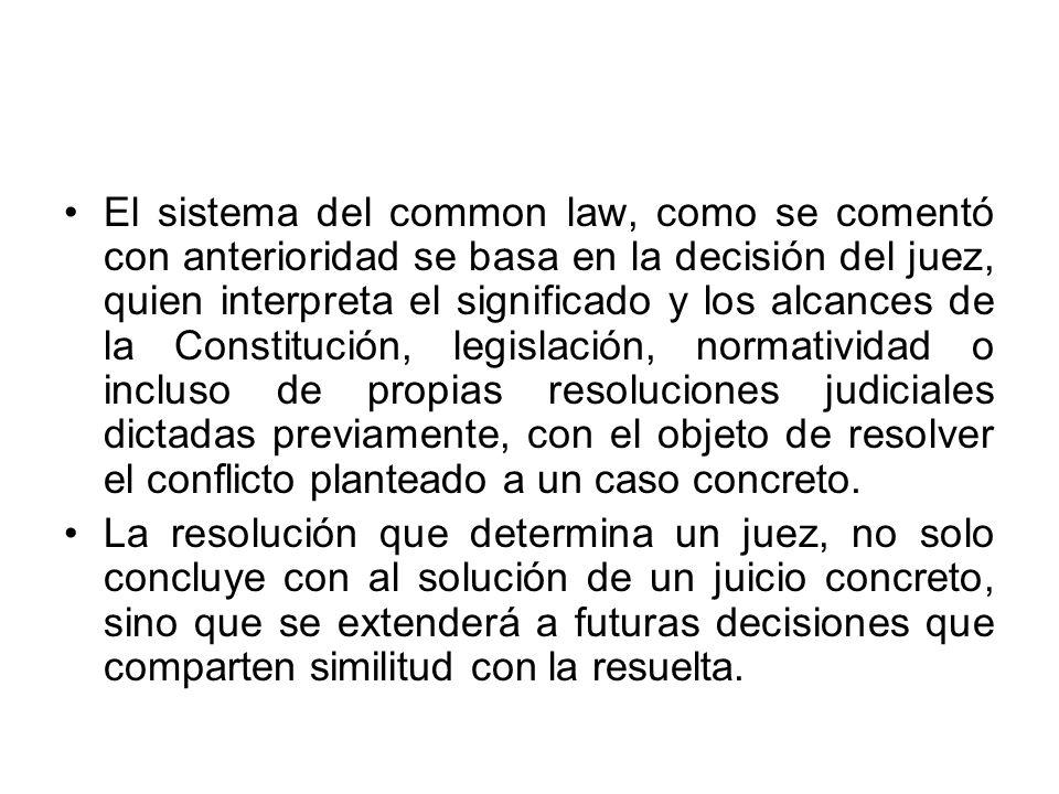 El sistema del common law, como se comentó con anterioridad se basa en la decisión del juez, quien interpreta el significado y los alcances de la Cons
