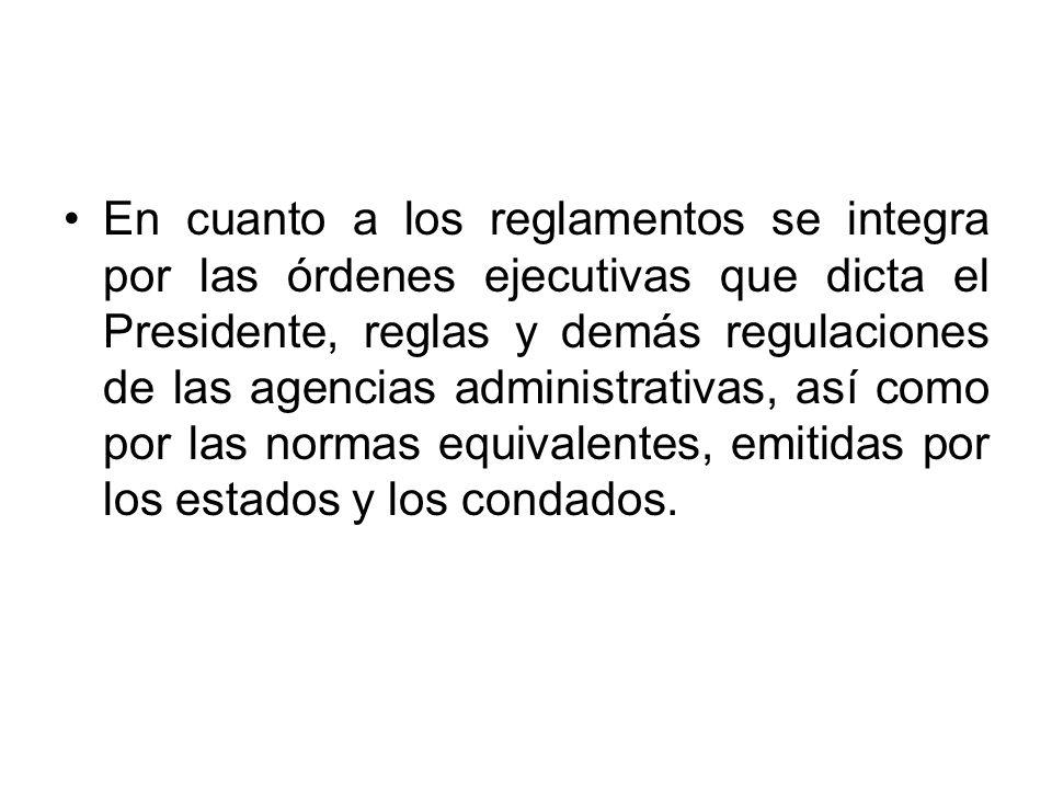 En cuanto a los reglamentos se integra por las órdenes ejecutivas que dicta el Presidente, reglas y demás regulaciones de las agencias administrativas