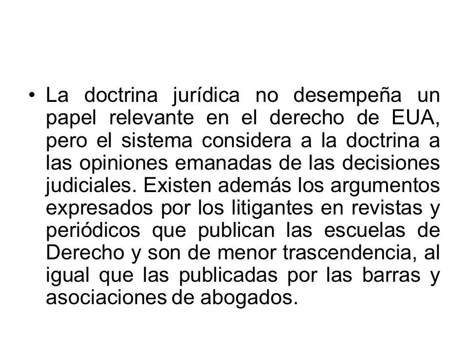La doctrina jurídica no desempeña un papel relevante en el derecho de EUA, pero el sistema considera a la doctrina a las opiniones emanadas de las dec