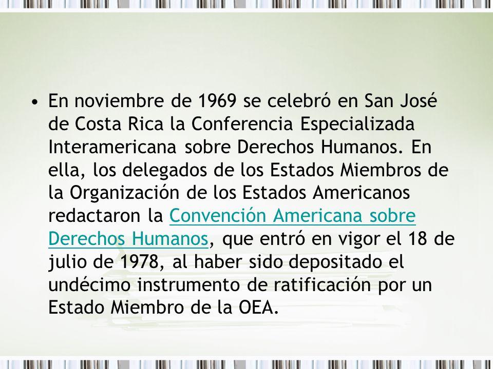 En noviembre de 1969 se celebró en San José de Costa Rica la Conferencia Especializada Interamericana sobre Derechos Humanos.