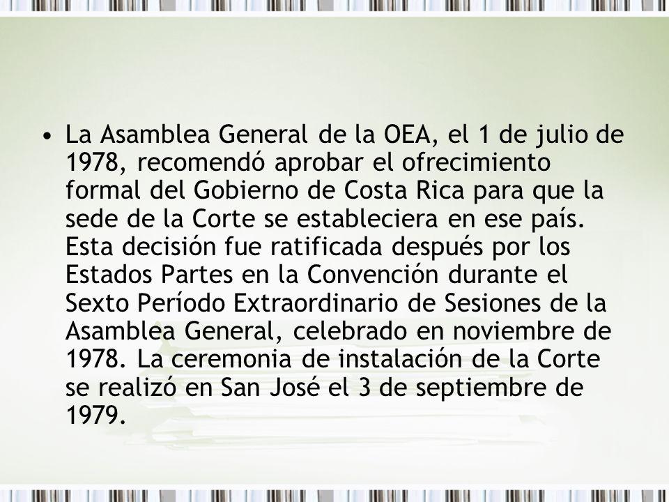 La Asamblea General de la OEA, el 1 de julio de 1978, recomendó aprobar el ofrecimiento formal del Gobierno de Costa Rica para que la sede de la Corte se estableciera en ese país.