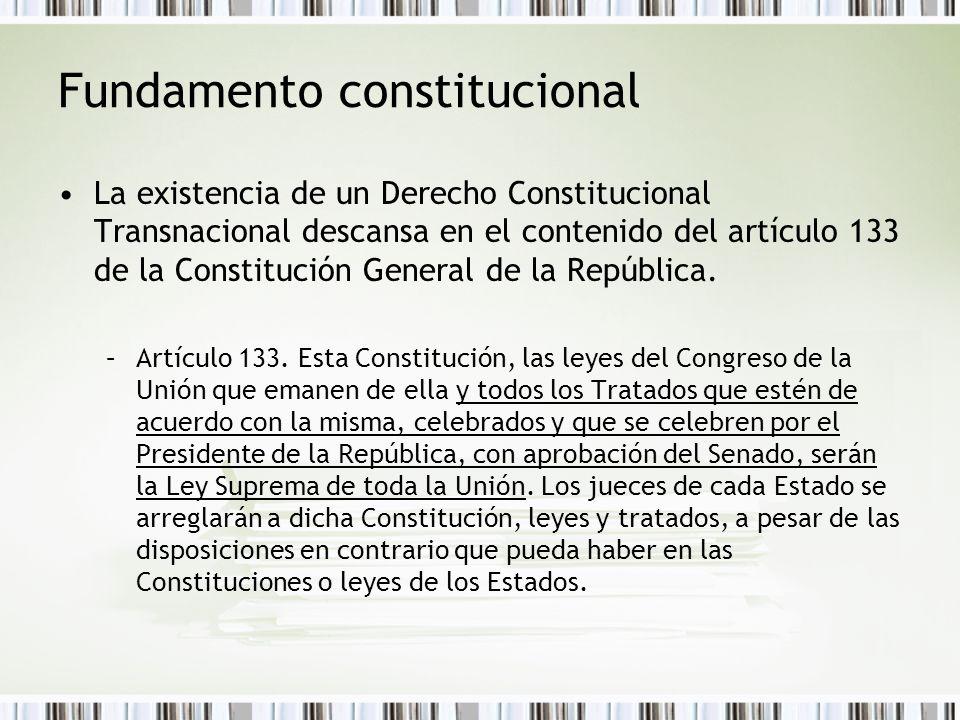 Fundamento constitucional La existencia de un Derecho Constitucional Transnacional descansa en el contenido del artículo 133 de la Constitución General de la República.