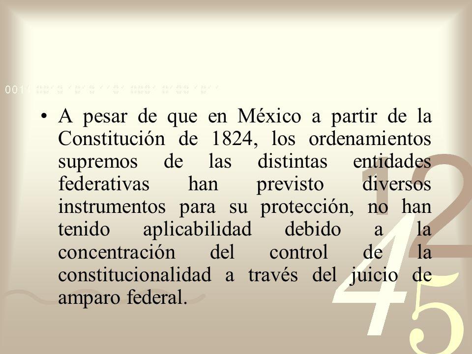 A pesar de que en México a partir de la Constitución de 1824, los ordenamientos supremos de las distintas entidades federativas han previsto diversos