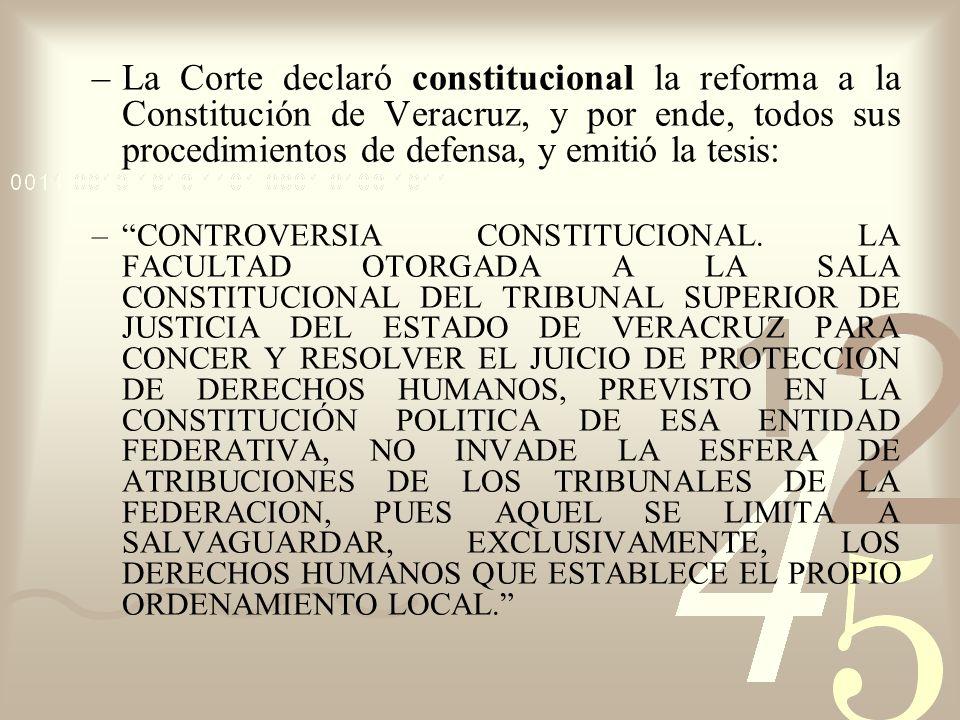 –La Corte declaró constitucional la reforma a la Constitución de Veracruz, y por ende, todos sus procedimientos de defensa, y emitió la tesis: –CONTRO