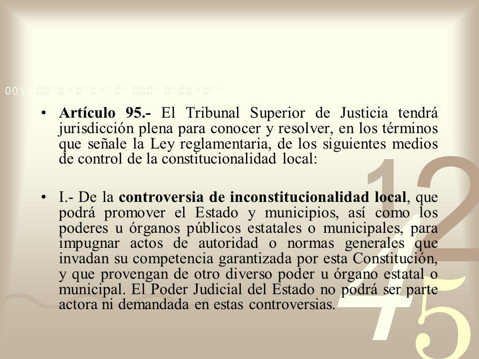 Artículo 95.- El Tribunal Superior de Justicia tendrá jurisdicción plena para conocer y resolver, en los términos que señale la Ley reglamentaria, de
