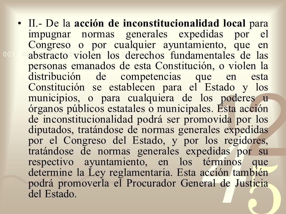 II.- De la acción de inconstitucionalidad local para impugnar normas generales expedidas por el Congreso o por cualquier ayuntamiento, que en abstract