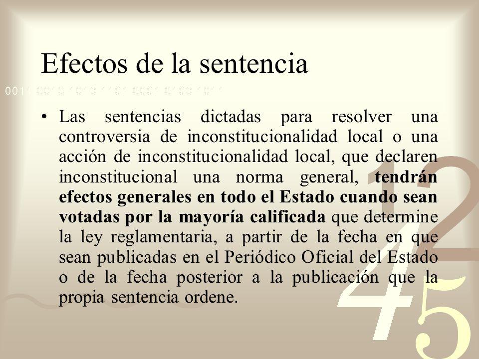 Efectos de la sentencia Las sentencias dictadas para resolver una controversia de inconstitucionalidad local o una acción de inconstitucionalidad loca