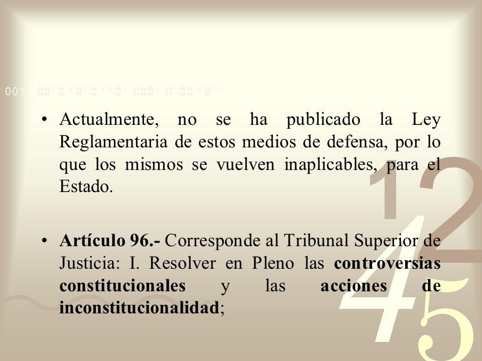 Actualmente, no se ha publicado la Ley Reglamentaria de estos medios de defensa, por lo que los mismos se vuelven inaplicables, para el Estado. Artícu