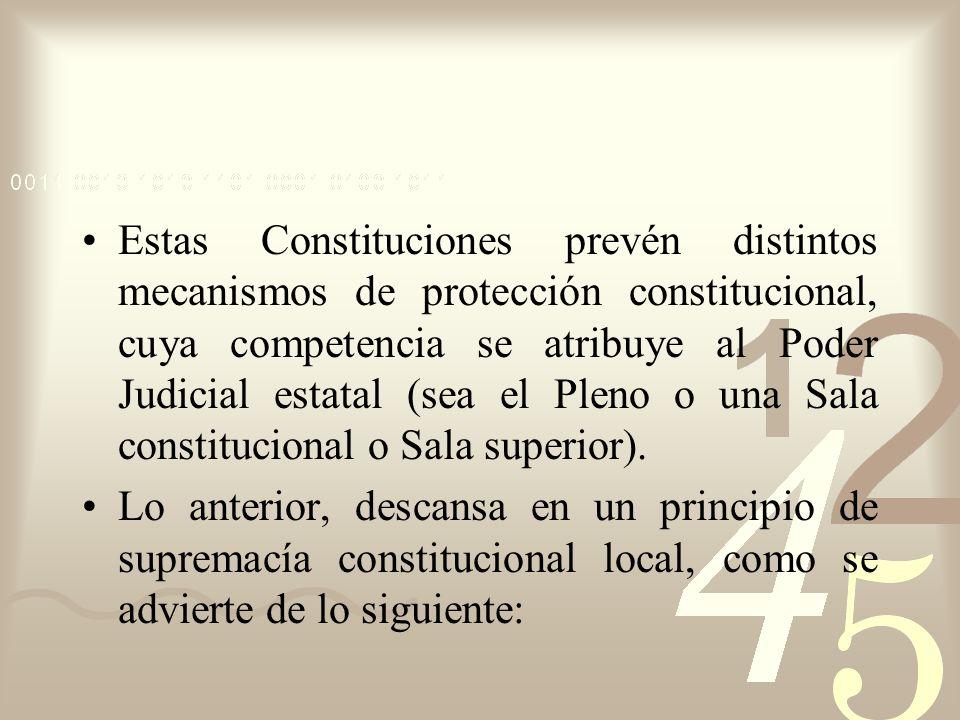 Estas Constituciones prevén distintos mecanismos de protección constitucional, cuya competencia se atribuye al Poder Judicial estatal (sea el Pleno o