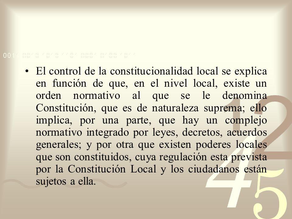 El control de la constitucionalidad local se explica en función de que, en el nivel local, existe un orden normativo al que se le denomina Constitució