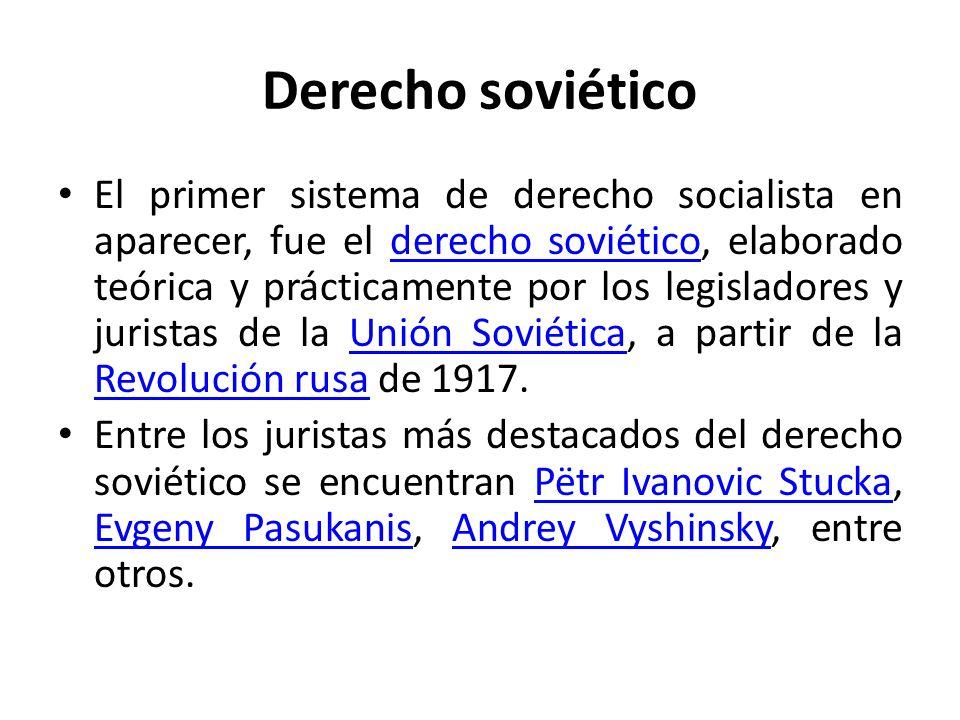 Derecho soviético El primer sistema de derecho socialista en aparecer, fue el derecho soviético, elaborado teórica y prácticamente por los legisladore