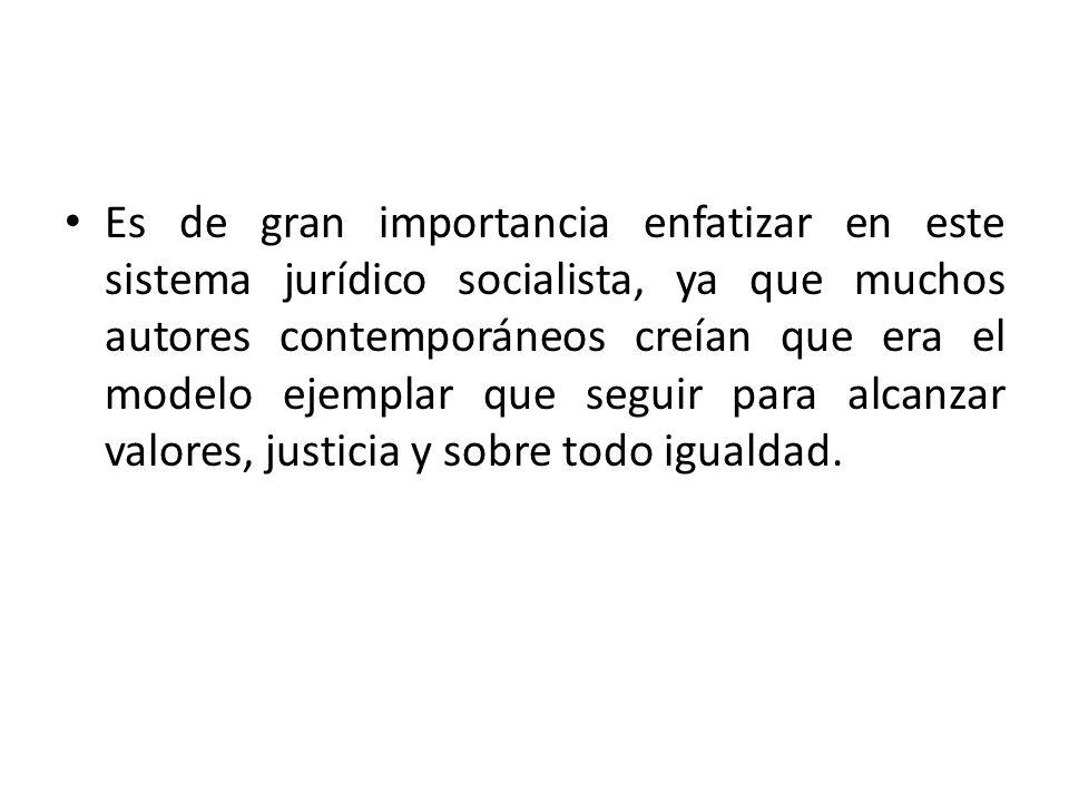 Es de gran importancia enfatizar en este sistema jurídico socialista, ya que muchos autores contemporáneos creían que era el modelo ejemplar que segui