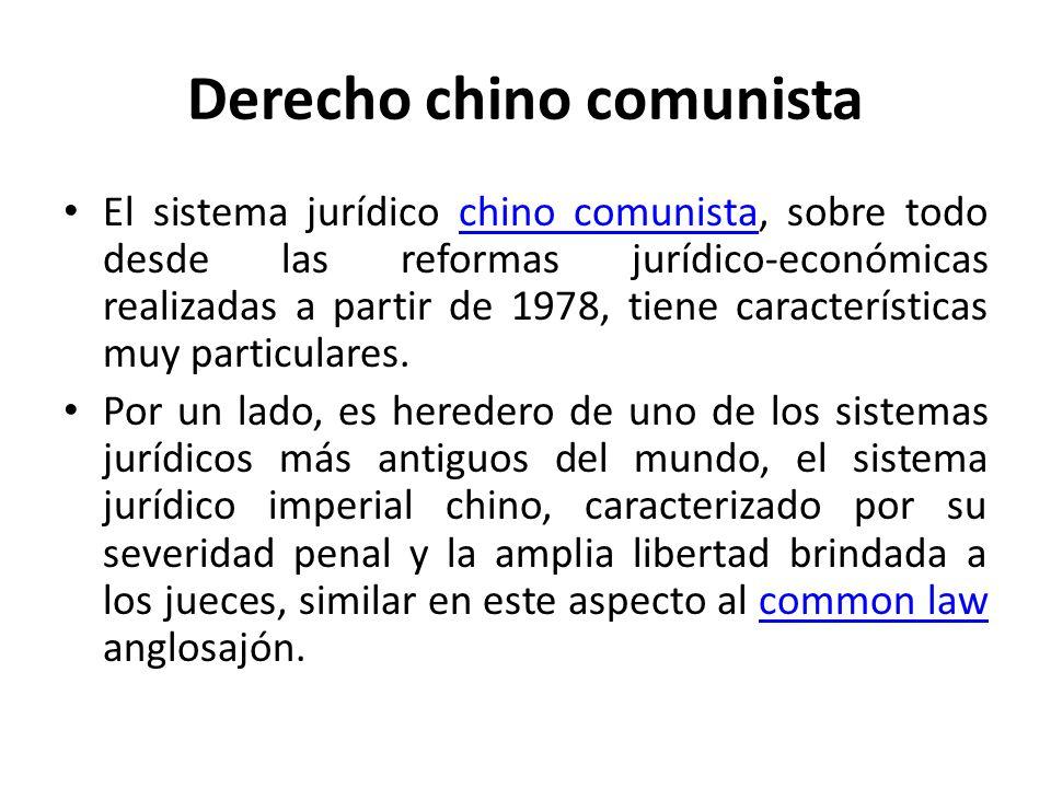 Derecho chino comunista El sistema jurídico chino comunista, sobre todo desde las reformas jurídico-económicas realizadas a partir de 1978, tiene cara