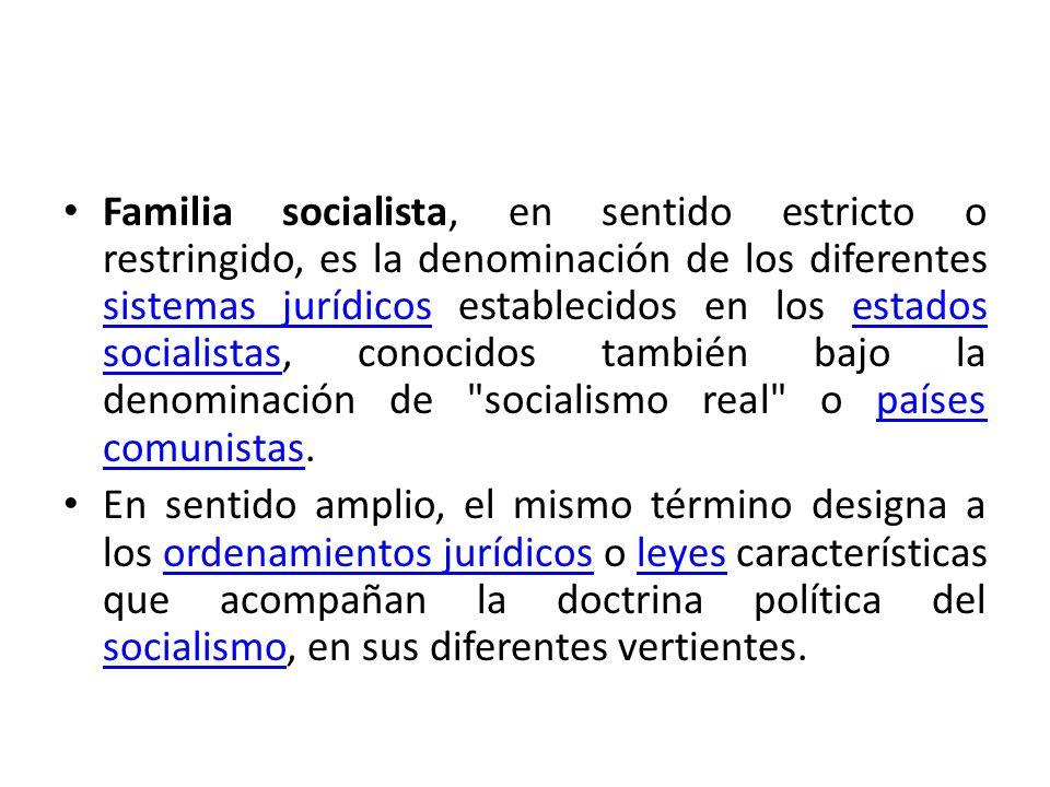 Familia socialista, en sentido estricto o restringido, es la denominación de los diferentes sistemas jurídicos establecidos en los estados socialistas