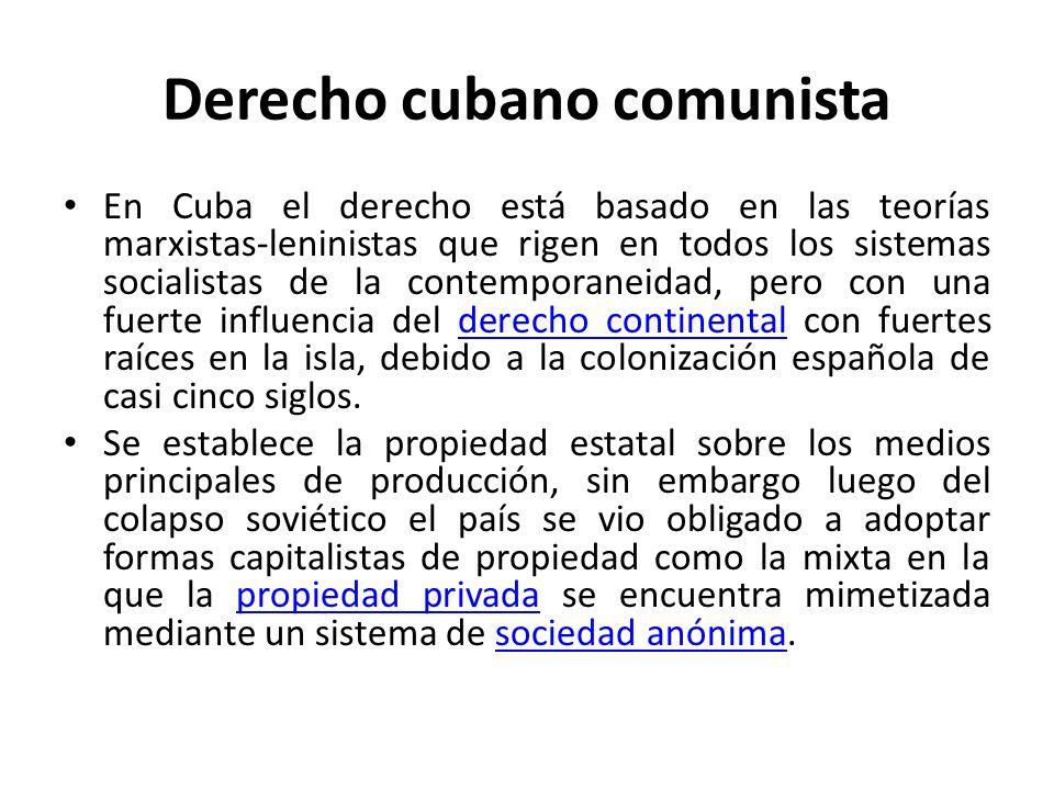 Derecho cubano comunista En Cuba el derecho está basado en las teorías marxistas-leninistas que rigen en todos los sistemas socialistas de la contempo