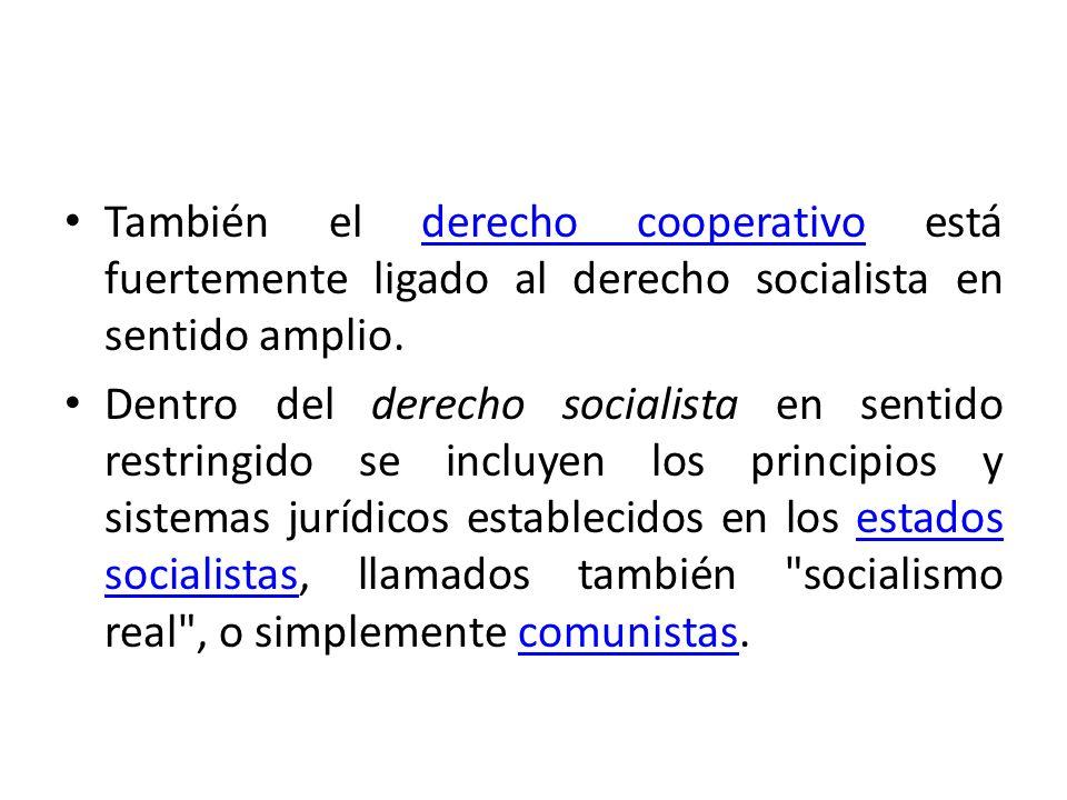 También el derecho cooperativo está fuertemente ligado al derecho socialista en sentido amplio.derecho cooperativo Dentro del derecho socialista en se