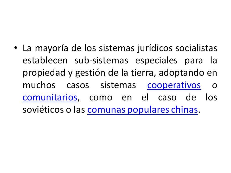 La mayoría de los sistemas jurídicos socialistas establecen sub-sistemas especiales para la propiedad y gestión de la tierra, adoptando en muchos caso