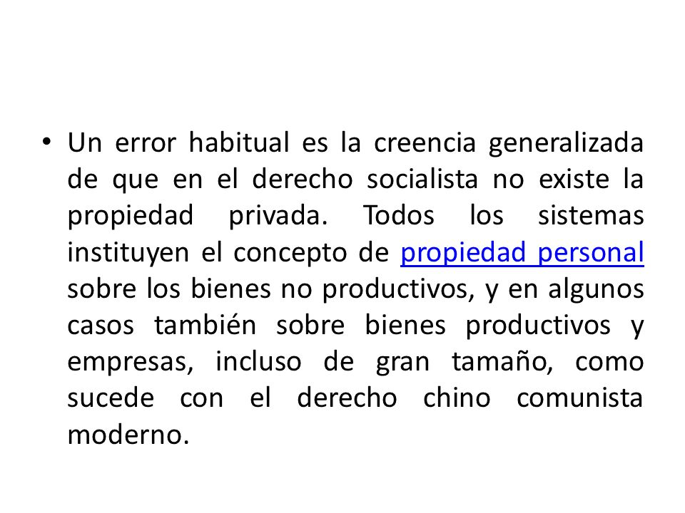 Un error habitual es la creencia generalizada de que en el derecho socialista no existe la propiedad privada. Todos los sistemas instituyen el concept