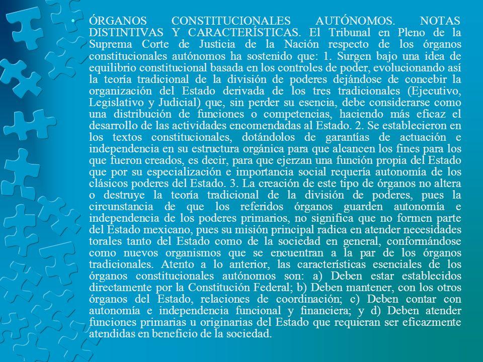 ÓRGANOS CONSTITUCIONALES AUTÓNOMOS. NOTAS DISTINTIVAS Y CARACTERÍSTICAS. El Tribunal en Pleno de la Suprema Corte de Justicia de la Nación respecto de