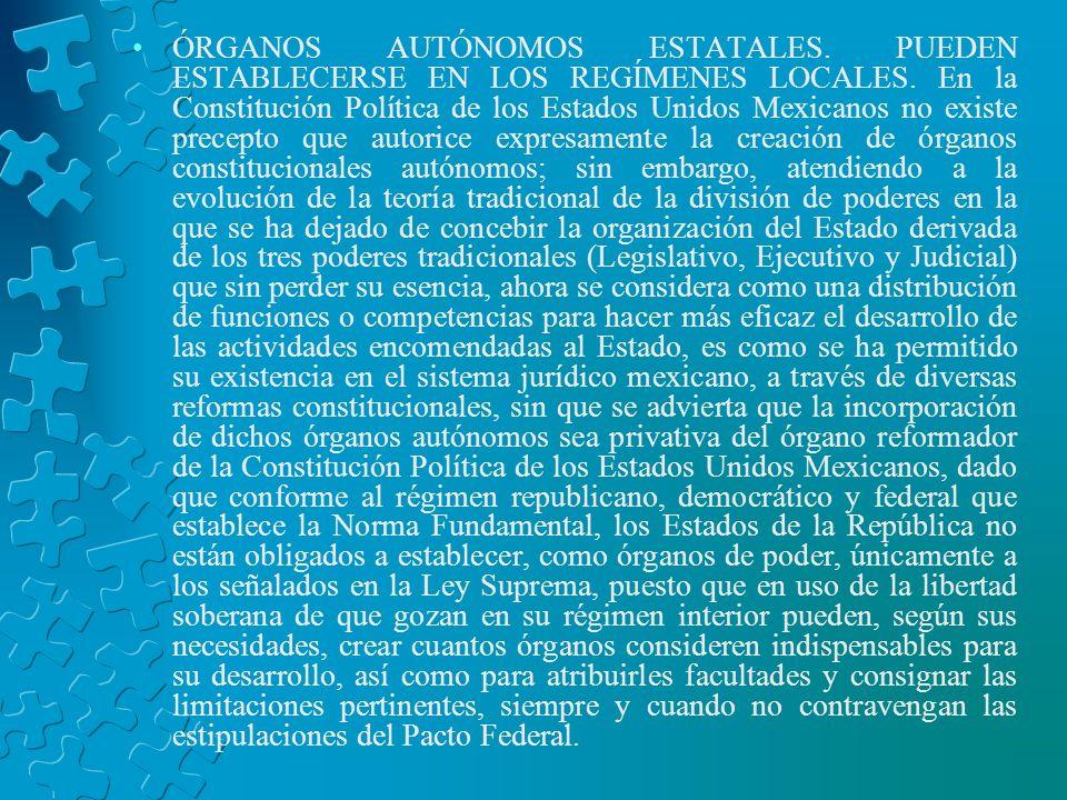 ÓRGANOS AUTÓNOMOS ESTATALES. PUEDEN ESTABLECERSE EN LOS REGÍMENES LOCALES. En la Constitución Política de los Estados Unidos Mexicanos no existe prece