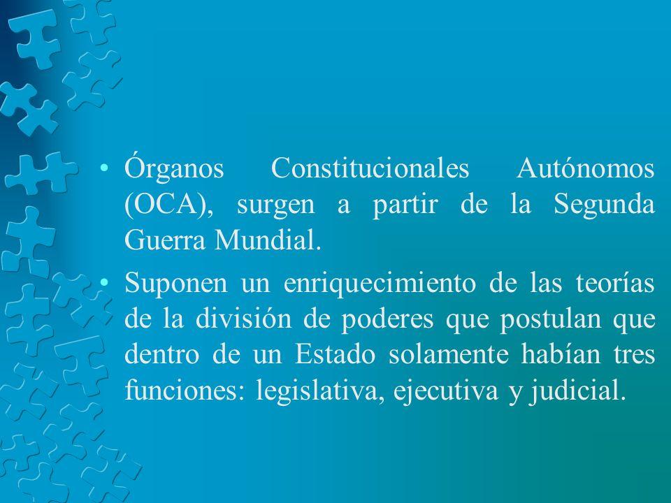 Órganos Constitucionales Autónomos (OCA), surgen a partir de la Segunda Guerra Mundial. Suponen un enriquecimiento de las teorías de la división de po