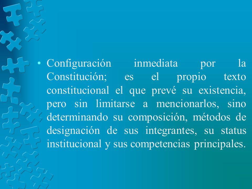 Configuración inmediata por la Constitución; es el propio texto constitucional el que prevé su existencia, pero sin limitarse a mencionarlos, sino det