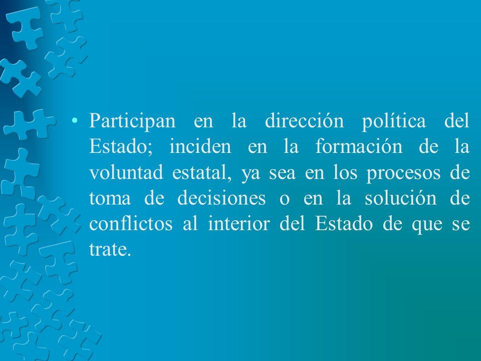 Participan en la dirección política del Estado; inciden en la formación de la voluntad estatal, ya sea en los procesos de toma de decisiones o en la s