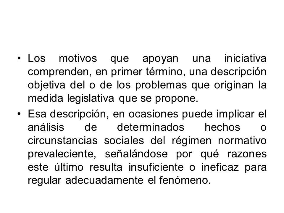 Los motivos que apoyan una iniciativa comprenden, en primer término, una descripción objetiva del o de los problemas que originan la medida legislativ