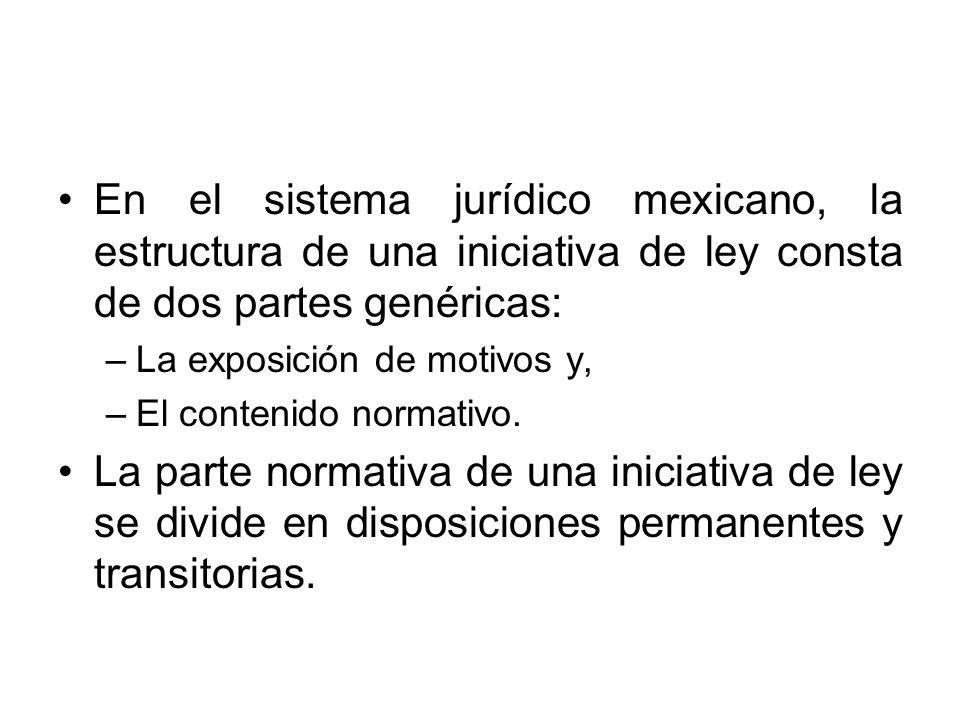 En el sistema jurídico mexicano, la estructura de una iniciativa de ley consta de dos partes genéricas: –La exposición de motivos y, –El contenido nor