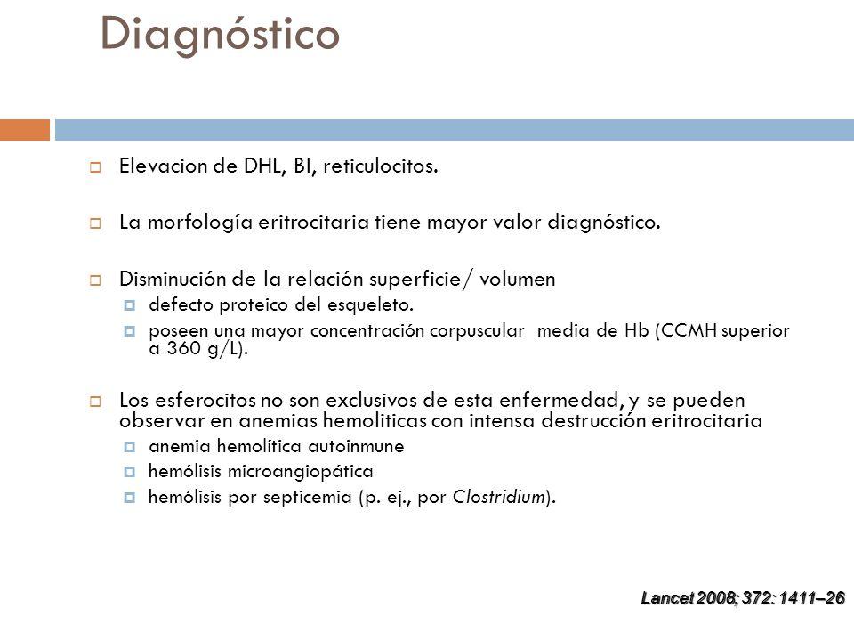 Diagnóstico Elevacion de DHL, BI, reticulocitos. La morfología eritrocitaria tiene mayor valor diagnóstico. Disminución de la relación superficie/ vol