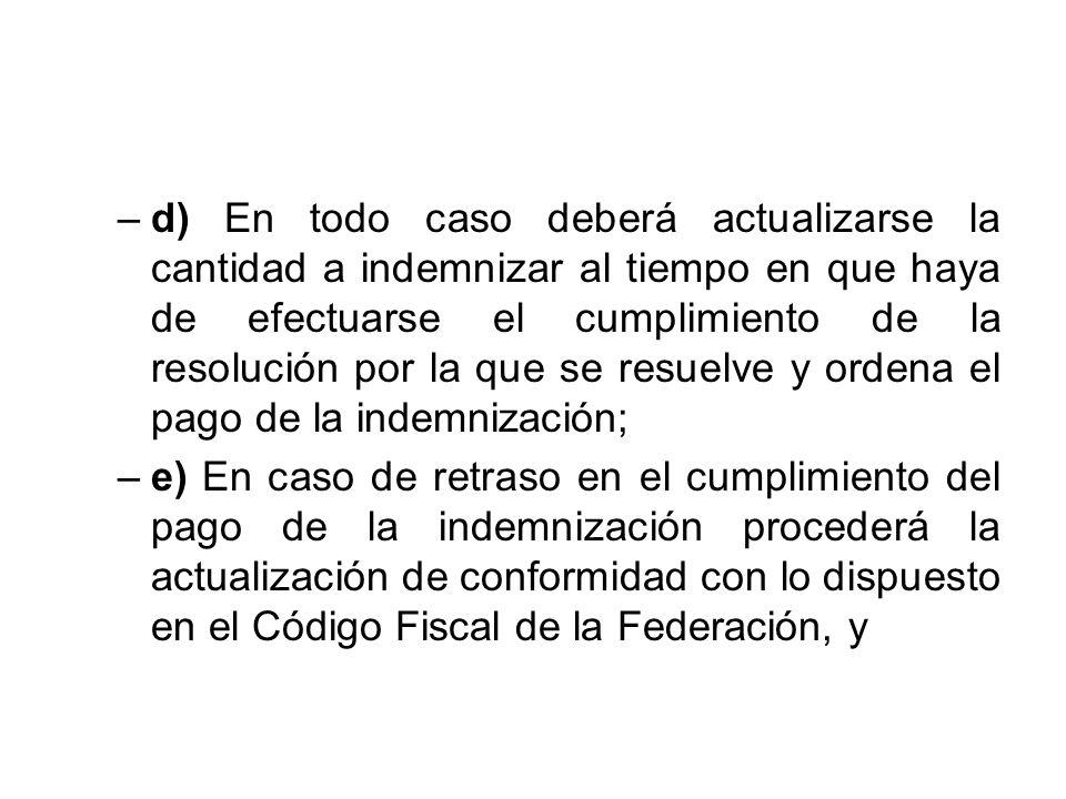 –d) En todo caso deberá actualizarse la cantidad a indemnizar al tiempo en que haya de efectuarse el cumplimiento de la resolución por la que se resue