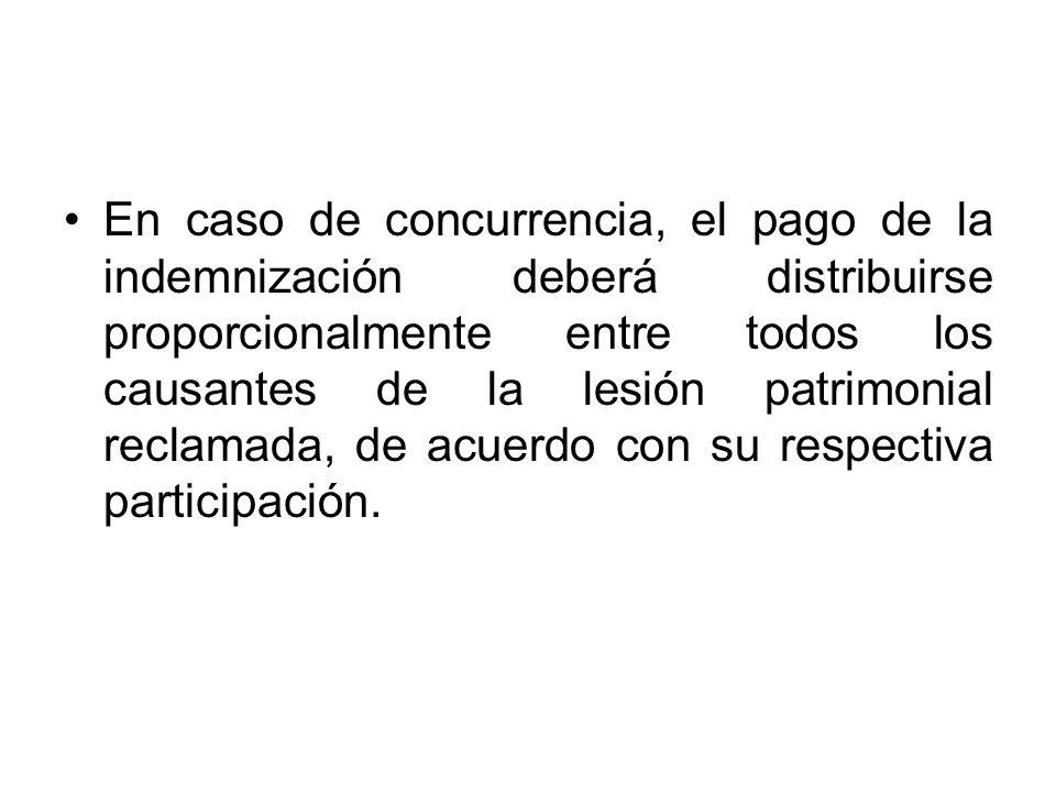 En caso de concurrencia, el pago de la indemnización deberá distribuirse proporcionalmente entre todos los causantes de la lesión patrimonial reclamad