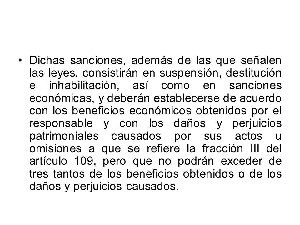 Dichas sanciones, además de las que señalen las leyes, consistirán en suspensión, destitución e inhabilitación, así como en sanciones económicas, y de