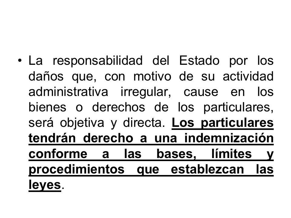 La responsabilidad del Estado por los daños que, con motivo de su actividad administrativa irregular, cause en los bienes o derechos de los particular