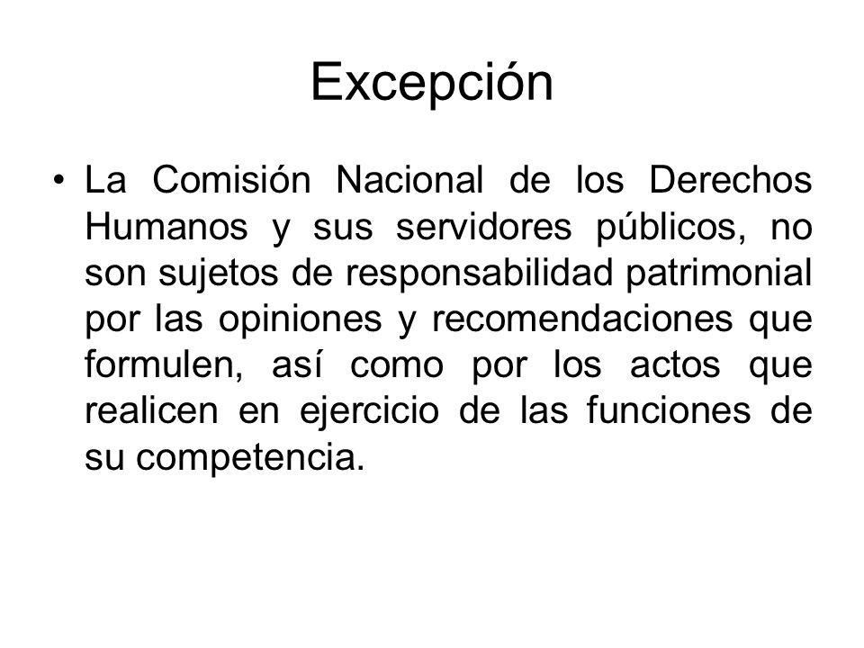 Excepción La Comisión Nacional de los Derechos Humanos y sus servidores públicos, no son sujetos de responsabilidad patrimonial por las opiniones y re