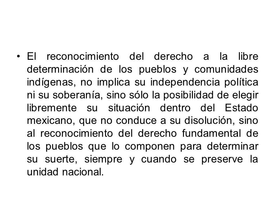 El reconocimiento del derecho a la libre determinación de los pueblos y comunidades indígenas, no implica su independencia política ni su soberanía, s