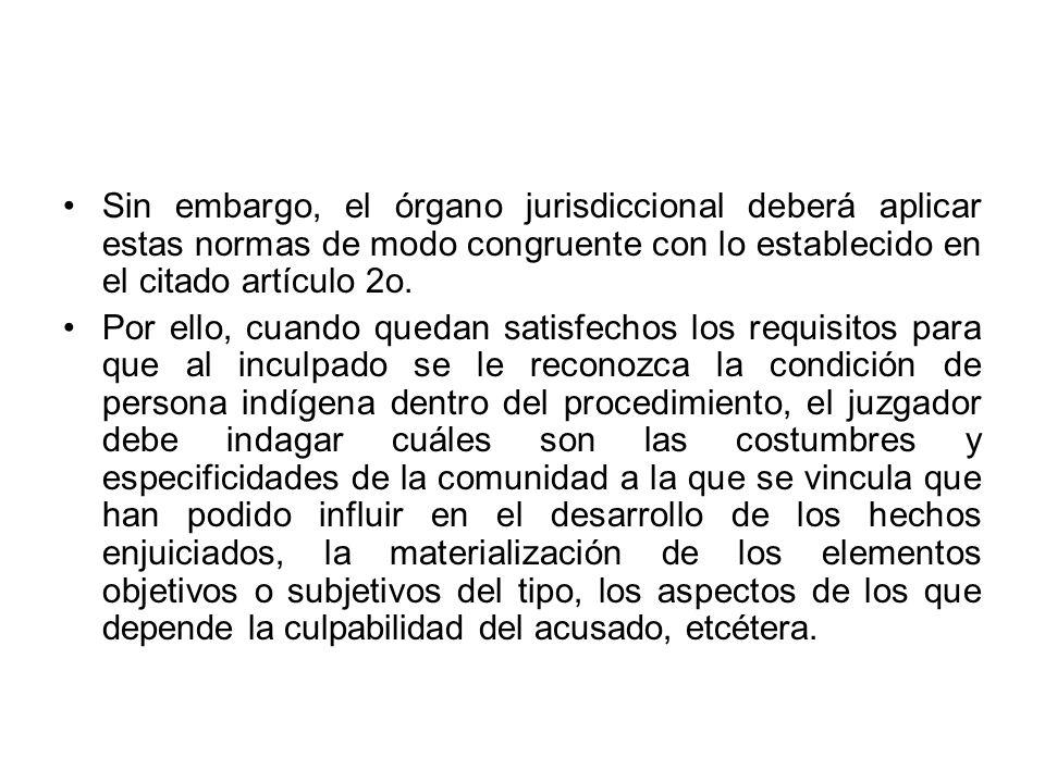 Sin embargo, el órgano jurisdiccional deberá aplicar estas normas de modo congruente con lo establecido en el citado artículo 2o. Por ello, cuando que