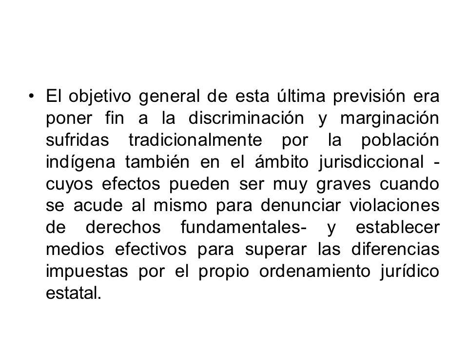 El objetivo general de esta última previsión era poner fin a la discriminación y marginación sufridas tradicionalmente por la población indígena tambi