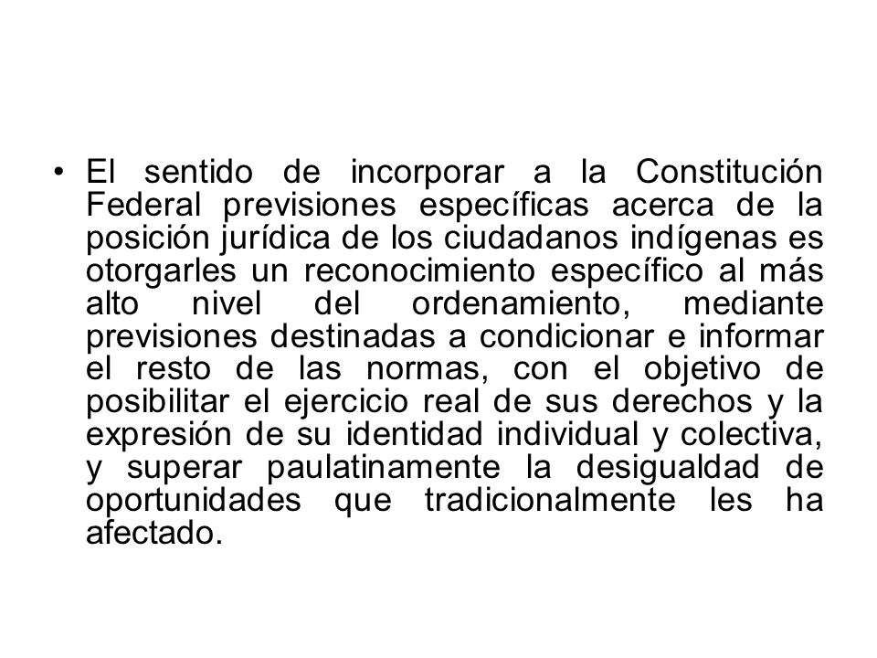 El sentido de incorporar a la Constitución Federal previsiones específicas acerca de la posición jurídica de los ciudadanos indígenas es otorgarles un