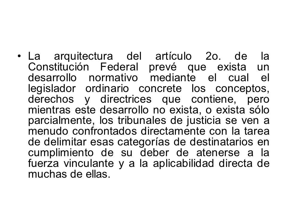 La arquitectura del artículo 2o. de la Constitución Federal prevé que exista un desarrollo normativo mediante el cual el legislador ordinario concrete