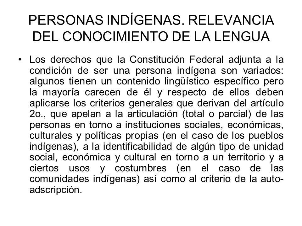 PERSONAS INDÍGENAS. RELEVANCIA DEL CONOCIMIENTO DE LA LENGUA Los derechos que la Constitución Federal adjunta a la condición de ser una persona indíge
