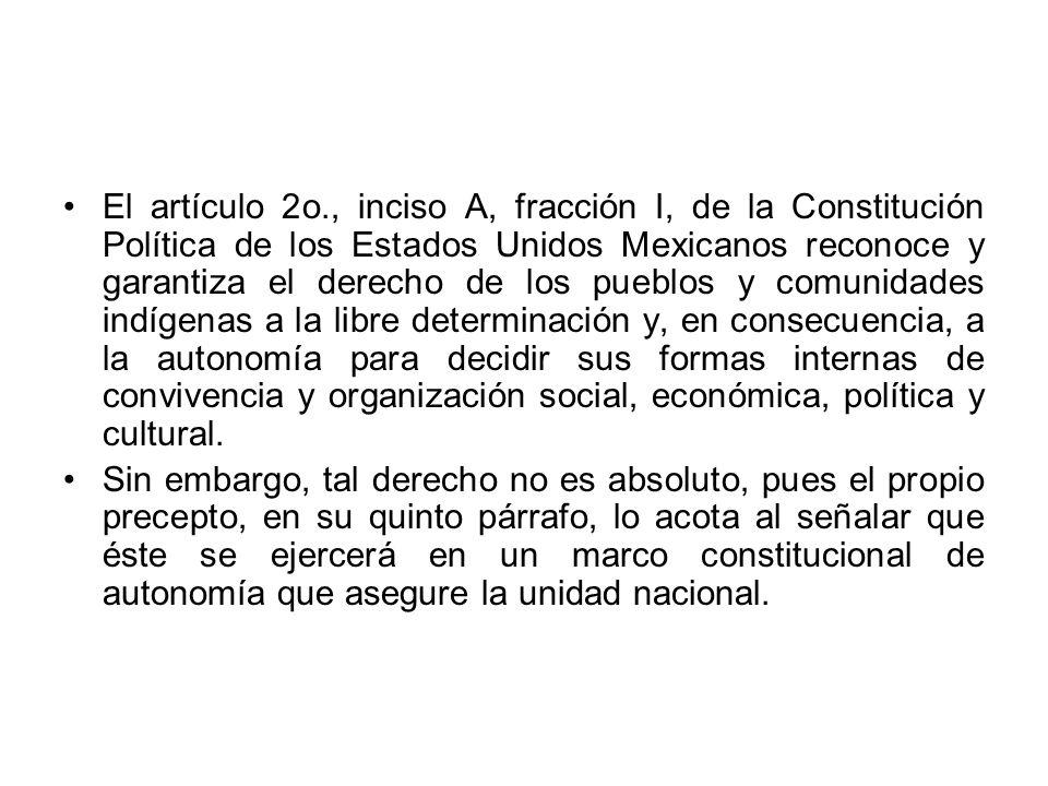 El artículo 2o., inciso A, fracción I, de la Constitución Política de los Estados Unidos Mexicanos reconoce y garantiza el derecho de los pueblos y co