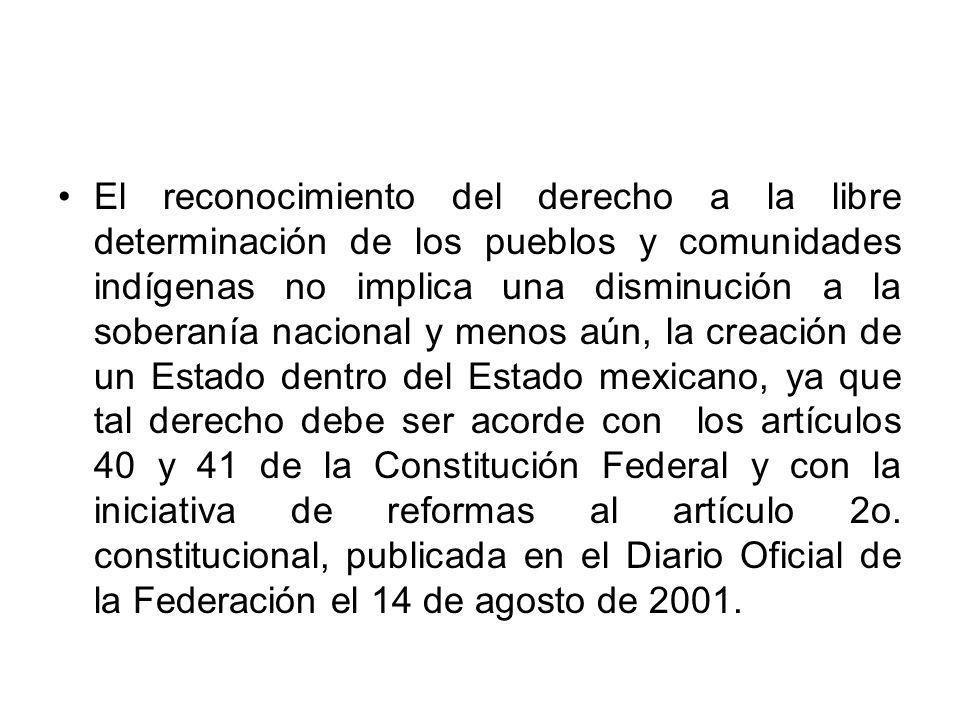 El reconocimiento del derecho a la libre determinación de los pueblos y comunidades indígenas no implica una disminución a la soberanía nacional y men