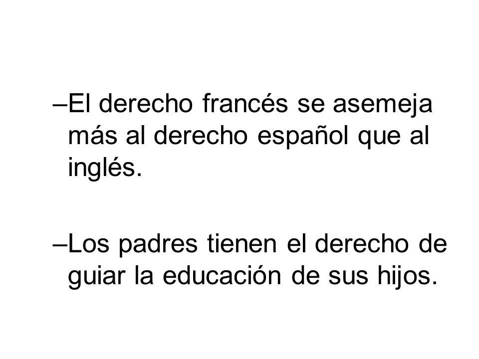 –El derecho francés se asemeja más al derecho español que al inglés. –Los padres tienen el derecho de guiar la educación de sus hijos.