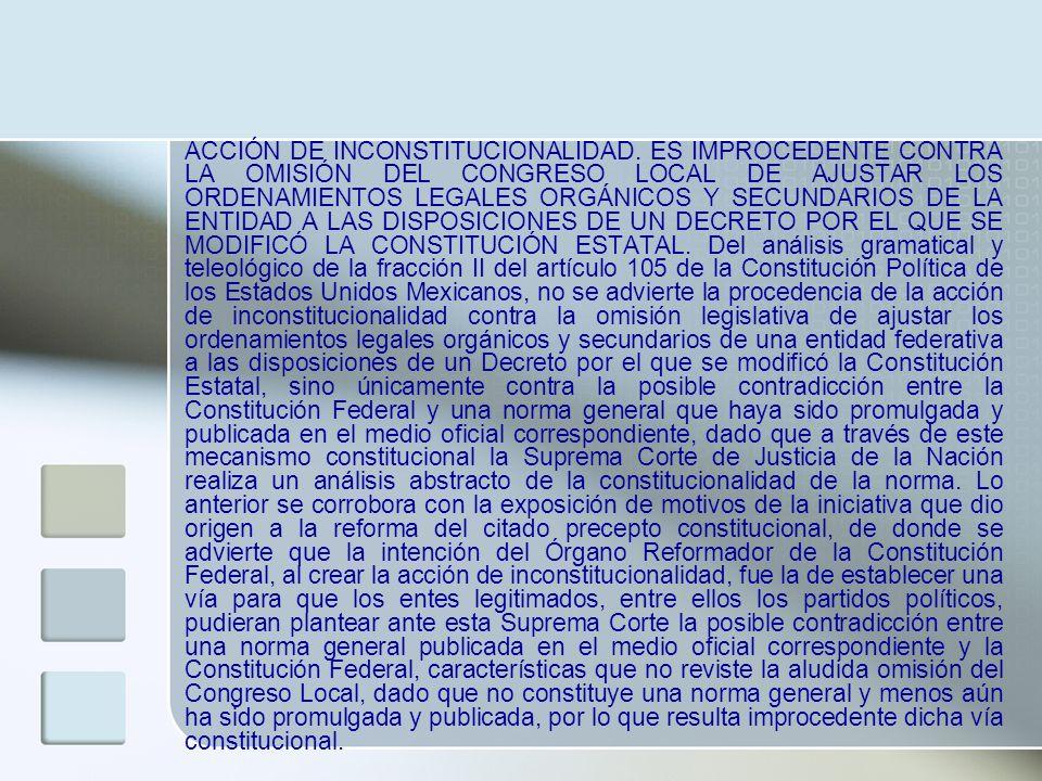 ACCIÓN DE INCONSTITUCIONALIDAD. ES IMPROCEDENTE CONTRA LA OMISIÓN DEL CONGRESO LOCAL DE AJUSTAR LOS ORDENAMIENTOS LEGALES ORGÁNICOS Y SECUNDARIOS DE L